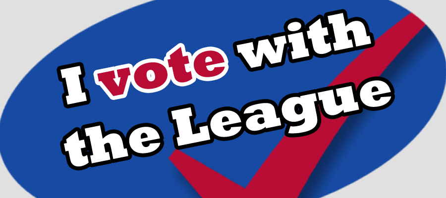 Vote with the League ballot recommendations