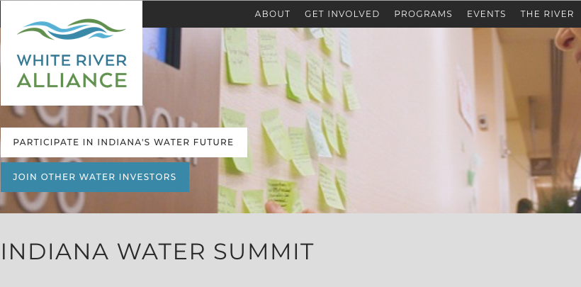"""Image of the White River Alliance logo and text """"Participate in Indiana's Water Future"""" and """"Join other Water Investors"""" and """"Indiana Water Summit"""" over image of whiteboard with post-it notes"""