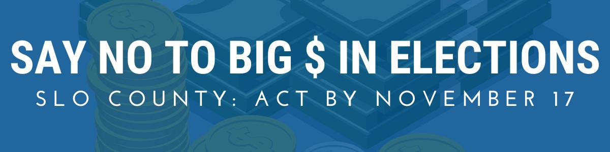 Say No to Big Money in Local SLOCO Elections