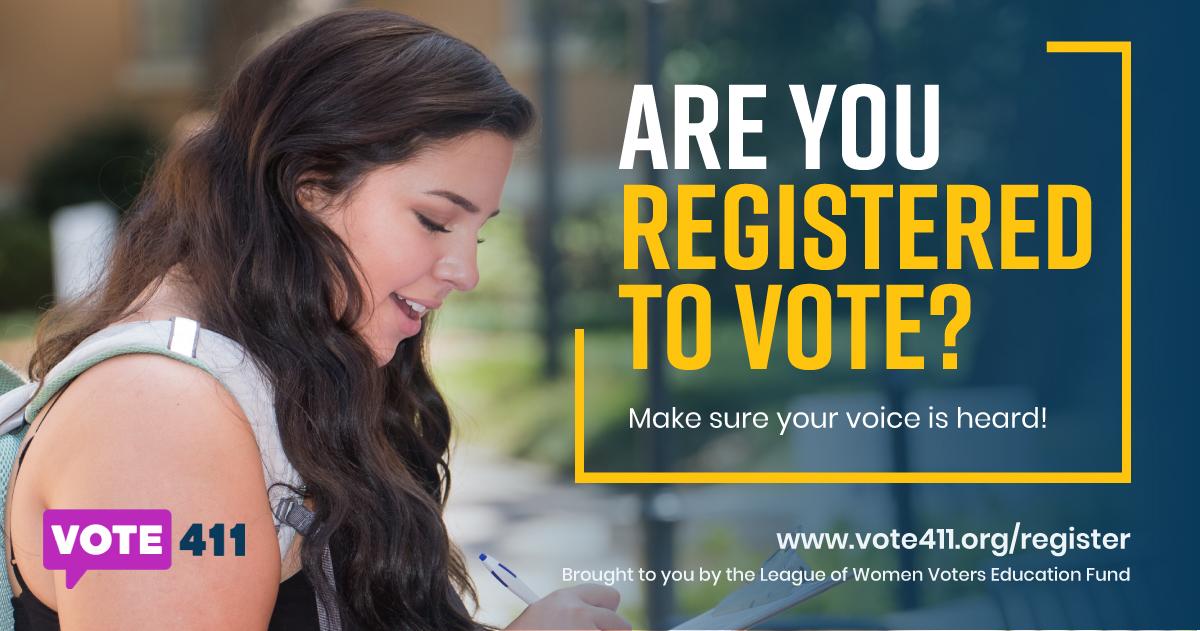 Are you registered to vote? Visit vote411.org/register