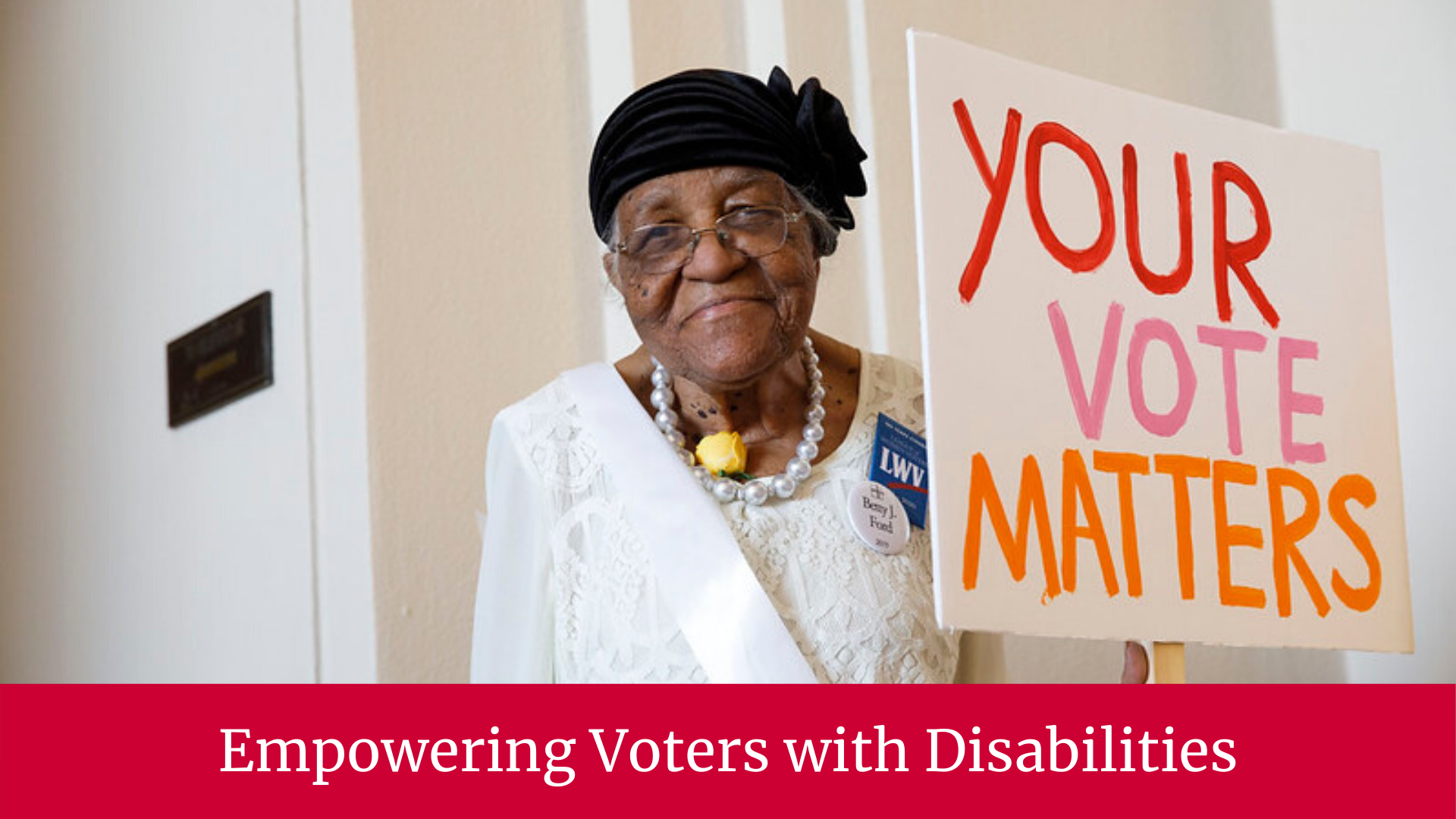 Empowering Voters with Disabilities. Your Vote Matters!