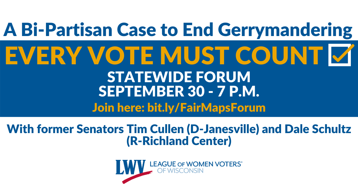 """White and blue rectangular graphic with text, """"A Bi-Partisan Case to end Gerrymandering. EVERY VOTE MUST COUNT. STATEWIDE FORUM OCTOBER 30 - 7 P.M. Join here: bit.ly/FairMapsForum."""" Below, it says """"With former Senators Tim Cullen (D-Janesville) and Dale S"""