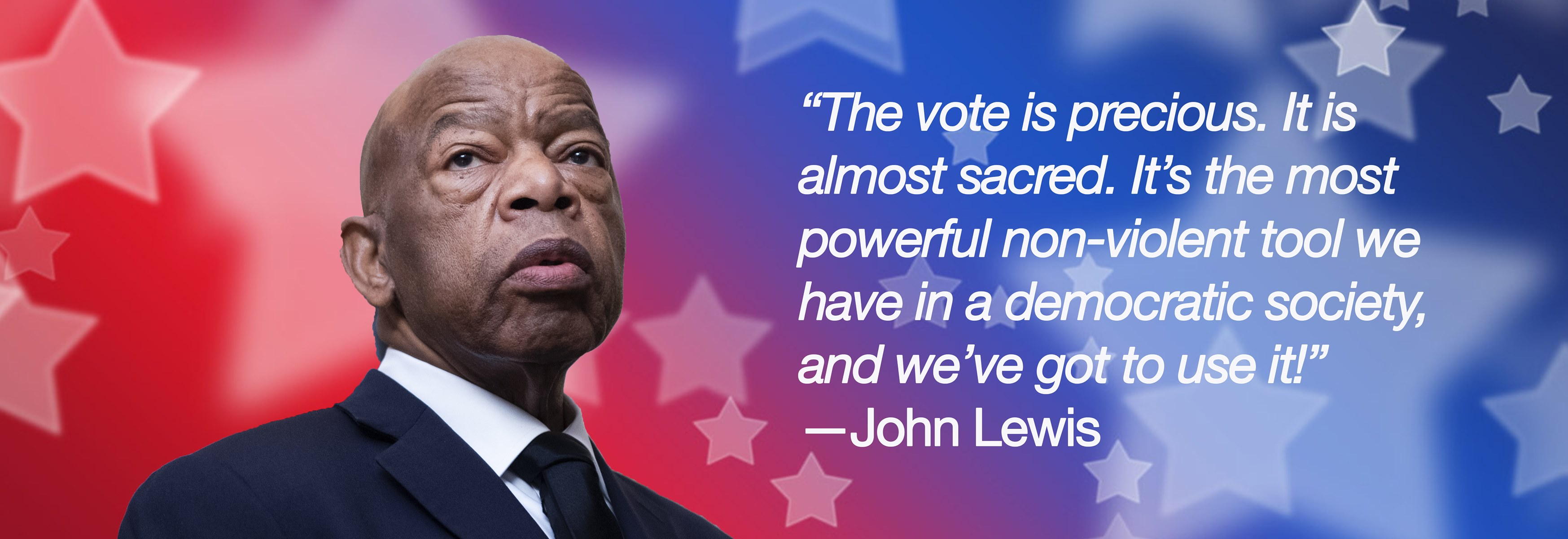 "Graphic with a headshot of John Lewis with quoted text to the right, """"The vote is precious. It is almost sacred. It's the most powerful non-violent tool we have in a democratic society, and we've got to use it!"" - John Lewis."""