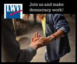 (LWV logo) Join us and make democracy work! (two people holding hands)