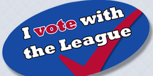 Vote with the League of women voters