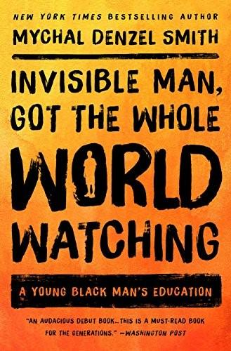 Invisible Man Got the Whole World Watching:  A Young Man's Education Book Cover