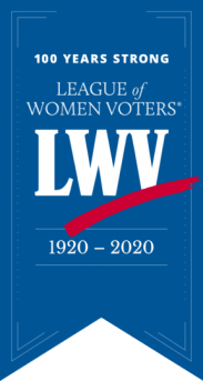 100 YEARS STRONG - LEAGUE of WOMEN VOTERS | LWV 1920-2020