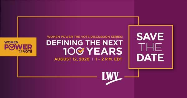 Women Power the Vote Series - the next 100 Years, Aug 12, 2020 graphic