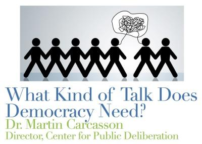 What Kind of Talk Does Democracy Need? Dr. Martin Carcasson