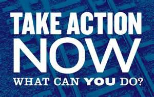 TAKE ACTION NOW - WHAT CAN YOU DO?