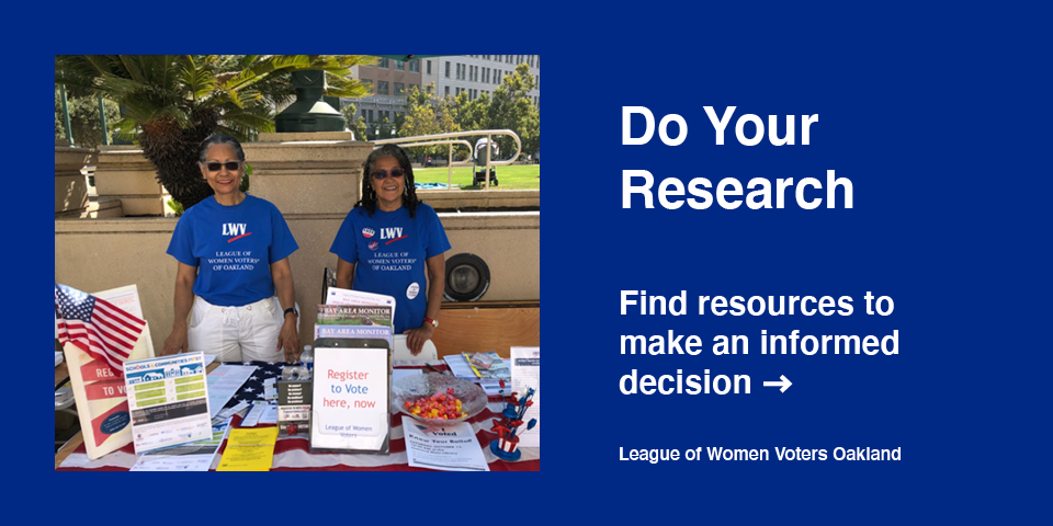 Do Your Research: Find resources to make an informed decision. League Women Voters Oakland