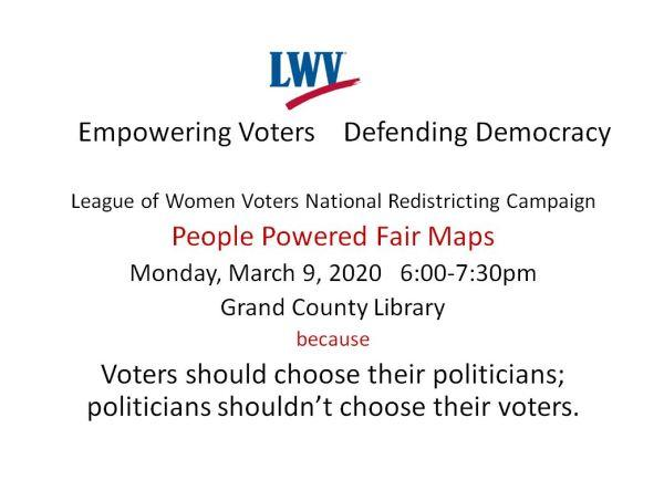 LWV National Redistricting Campaign, People Powered Fair Maps - LWV Grand County (UT) | Voters should  choose their politicans, politicans shouldn't choose their voters.