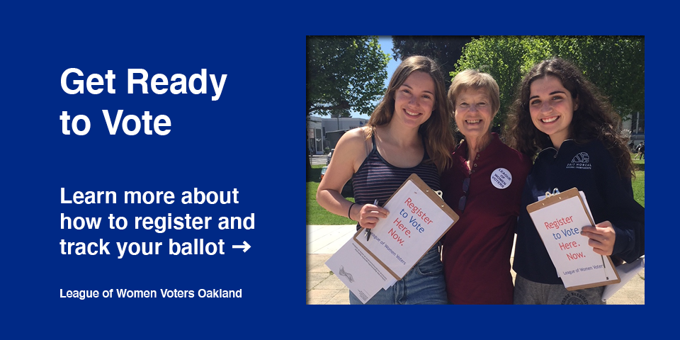 Get Ready to Vote: Learn more about how to register and track your ballot. League of Women Voters Oakland