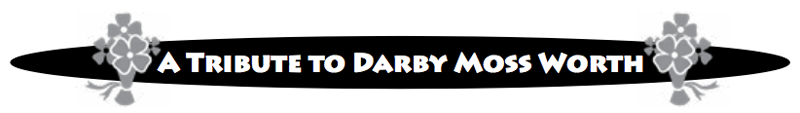 Tribute to Darby Moss Worth