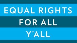 EQUAL RIGHTS FOR ALL Y'ALL