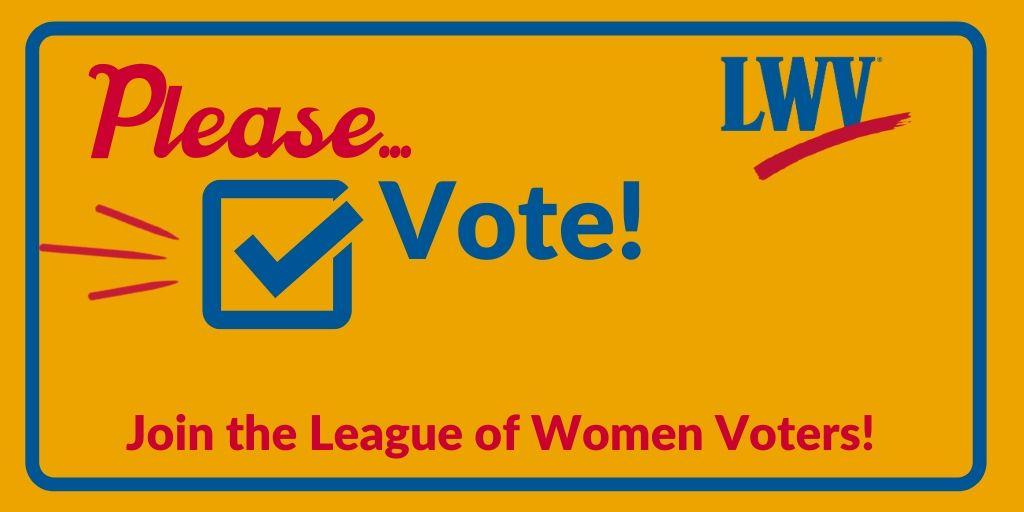 Please vote and join the League of Women Voters