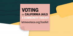 voter registration, jails, California, toolkit, let me vote, voting, elections, voter ed