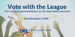Vote with the League flyer, ballot measure recommendations, League of Women Voters, voting, endorsements, elections, propositions