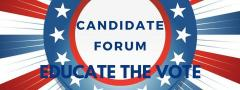 Candidate Forum - Educate the Vote