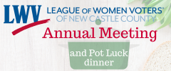 League of Women Voters of New Castle County Annual Meeting and Pot Luck dinner