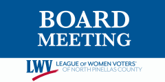 League of Women Voters of North Pinellas County Board Meeting