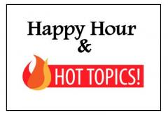 Happy Hour and Hot Topics.