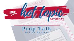 Prop Talk Ballot Review