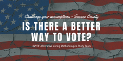 Is There a Better Way to Vote? LWVDE Alternative Voting Presentation