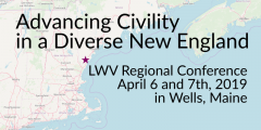 Advancing Civility in a Diverse New England, LWV Regional Conference April 6-7 2019