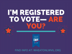 I'm registered to vote. Are you? Wheaton League of Women Voters. wheatonlwvil.org