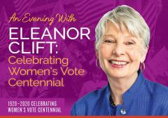 """A light purple graphic with the following text: """"An evening with Eleanor Clift: Celebrating Women's Vote Centennial. 1920-2020 Celebrating Women's Vote Centennial."""" On the right, there is a headshot of Eleanor Clift."""