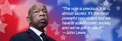 """Graphic with a headshot of John Lewis with quoted text to the right, """"""""The vote is precious. It is almost sacred. It's the most powerful non-violent tool we have in a democratic society, and we've got to use it!"""" - John Lewis."""""""