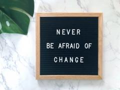 Never be afraid of change sign