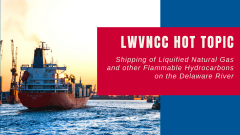 LWVNCC Hot Topic - Shipping of Liquified Natural Gas and other Flammable Hydrocarbons on the Delaware River