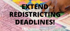 Extend Redistricting Deadlines