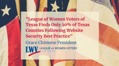 League of Women Voters of Texas Finds Only 20% of Texas Counties Following Website Security Best Practice!