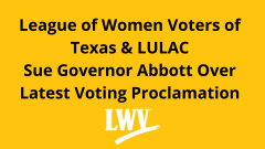 League of Women Voters of Texas & LULAC Sue Governor Abbott Over Latest Voting Proclamation