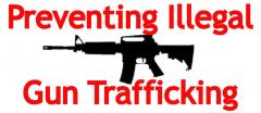 Preventing Illegal Gun Trafficking