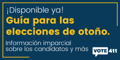 "A blue graphic with white and yellow text that reads, ""Disponsible ya!: Guía para las elecciones de otoño, Información imparcial sobre los candidatos y más."" There is a  VOTE411 logo in the bottom right corner."
