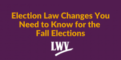 "Purple graphic with text, ""Election Law Changes You Need to Know for the Fall Elections"" and a LWVWI logo below."