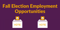 "Purple rectangle graphic with yellow text at the top that reads ""Fall Election Employment Opportunities."" Two ""Vote"" ballot graphics are beneath the text."