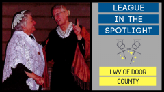 League in the Spotlight LWV of Door County. Photo of League member and local actor in theatrical performance, Susan and Elizabeth: A Friendship of Consequence