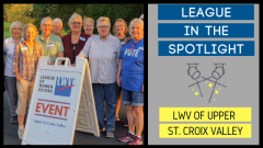 League in the Spotlight LWV of Upper St. Croix Valley. Pictured are members of LWV of Upper St. Croix Valley at an event.