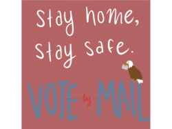 Stay home Stay safe Vote by Mail