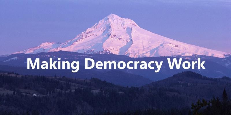 Mount Hood (OR) - text overlay is: Making Democracy Work