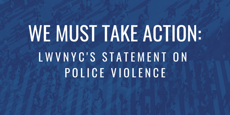 LWVNYC Statement on Police Violence