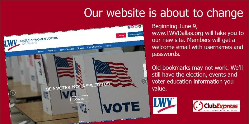 Beginning June 9,  www.LWVDallas.org will take you to our new site. Members will get an email with details about new features.  Old bookmarks may not work. We'll still have the election, events and voter education information you value.