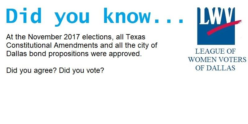 At the November 2017 elections, all Texas Constitutional Amendments and all the city of Dallas bond propositions were approved.  Did you agree? Did you vote?
