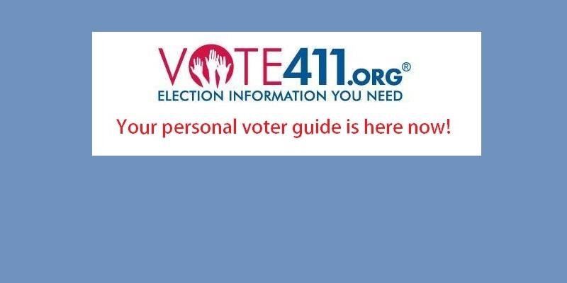 Vote411.org Your personal voter guide is here now.