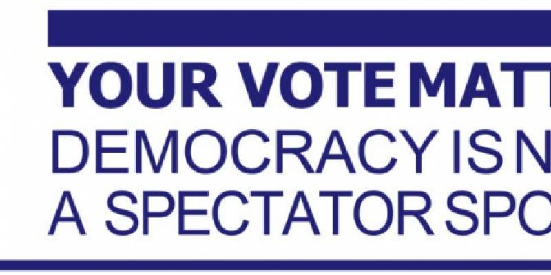 Your vote matters. Democracy is not a spectator sport